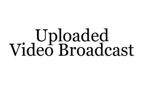 Uploaded Video Broadcast
