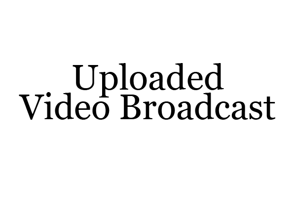 Uploaded Video Broadcast